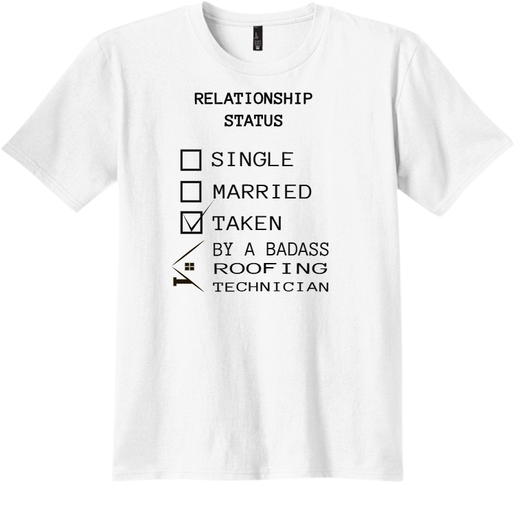 e84bc366e Relationship Status Single Married Taken By A Badass Roofing ...