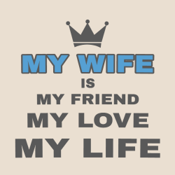 My Wife Is My Friend My Love My Life - Anniversary T-shirts