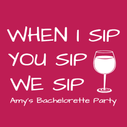 When I Sip You Sip We Sip - Bachelorette Party T-shirts