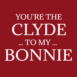You're The Clyde To My Bonnie - Anniversary T-shirts