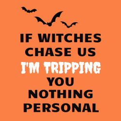 If Witches Chase Us I'm Tripping You Nothing Personal - Halloween T-shirts