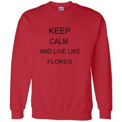 KEEP  CALM AND LIVE LIKE FLORES