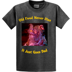 Old food never dies It just goes bad